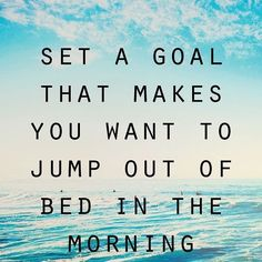 Morning. Set a goal that makes you want to jump out of bed in the morning . . #quotes #quotes #love #quotes #quoteoftheday #quote #quotestags #quotestoliveby #motivation #quotesoftheday #motivationalquotes #life #lovequotes #inspiration #thinking #quotestagram #quotesdaily #thinkingofyou #stay #relatable #depressed #writersofinstagram #writers #writer #write #worried #why #wanita #novelty #novels