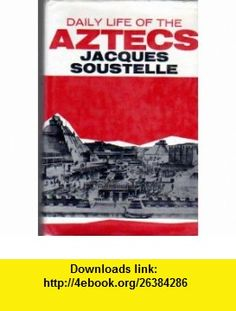 The Daily Life of the Aztecs  On the Eve of the Spanish Conquest Jacques Soustelle, Patrick OBrian ,   ,  , ASIN: B0007DNAP2 , tutorials , pdf , ebook , torrent , downloads , rapidshare , filesonic , hotfile , megaupload , fileserve