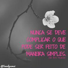 """""""Nunca se deve complicar o que pode ser feito de maneira simples.""""  Instagram @temalguemai"""