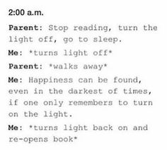 I literally hid a flashlight a under my bedevery night from when I was 9 to 14, at which point I had a book light.