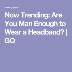 Now Trending: Are You Man Enough to Wear a Headband? | GQ