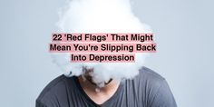 Red Flags That Might Mean You're Slipping Back Into Depression