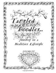 Tangled Doodles: Journey to a Healthier Lifestyle by Jeanne Paglio, http://www.amazon.com/dp/1480225819/ref=cm_sw_r_pi_dp_A3FXqb0YR48H0/186-6263559-5795727