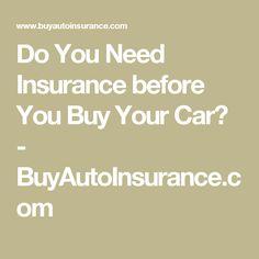 Do You Need Insurance before You Buy Your Car? - BuyAutoInsurance.com