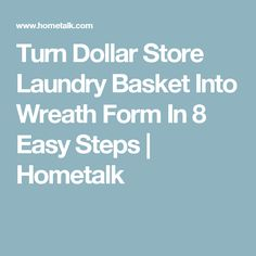 Turn Dollar Store Laundry Basket Into Wreath Form In 8 Easy Steps | Hometalk