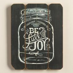 One of my favorite discoveries at WorldMarket.com: Be Full of Joy Mason Jar Sign