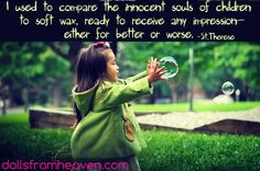 The souls of children are like wax ready to receive any impression ~ St. Therese http://Dollsfromheaven.com