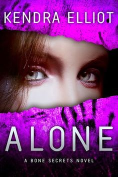 The Book Worm: ALONE by Kendra Elliot (Bone Secrets series no 4)