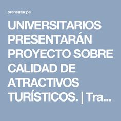 UNIVERSITARIOS PRESENTARÁN PROYECTO SOBRE CALIDAD DE ATRACTIVOS TURÍSTICOS. | Travel & Tour