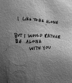 I love to be alone but I would rather be alone with you. The Words, Rather Be Alone, Isak & Even, Under Your Spell, Love You, My Love, Statements, Beautiful Words, Me Quotes