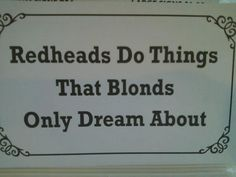 Redheads Do Things That Blonds Only Dream About