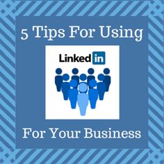 5 Tips For Using #LinkedIn For Your Business. HINT: LinkedIn is more than just a place for people looking for jobs.