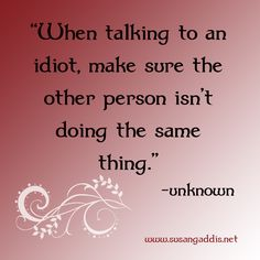 """When talking to an idiot, make sure the other person isn't doing the same thing."" -unknown #quotes #relationships"