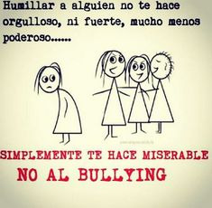 """Humiliating someone does not make prideful, strong, nor powerful. Simply makes you miserable. Say no to bullying"" I like having visuals in English and Spanish for EL's."