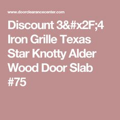 Discount 3/4 Iron Grille Texas Star Knotty Alder Wood Door Slab #75