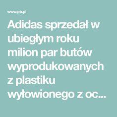 Adidas sprzedał w ubiegłym roku milion par butów wyprodukowanych z plastiku wyłowionego z oceanów, poinformował prezes Kasper Rorsted w rozmowie z CNBC.