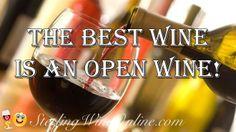 The best WINE is an open WINE!