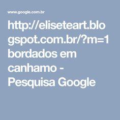 http://eliseteart.blogspot.com.br/?m=1bordados em canhamo - Pesquisa Google