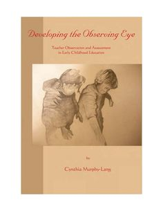 Developing the Observing Eye - Waldorf Publications - Teacher Observation and Assessment in Early Childhood Education Early Math, Early Learning, Early Education, Early Childhood Education, Waldorf Education, Child Development Psychology, Teacher Observation, Teaching Patterns, Life Coach Training