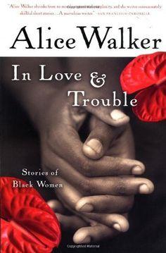 In Love & Trouble: Stories of Black Women by Alice Walker