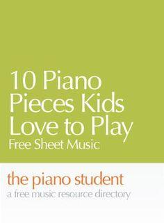10 Piano Pieces Kids Love to Play | Free Sheet Music - https://thepianostudent.wordpress.com/2010/02/04/free-sheet-music-10-piano-pieces-kids-love-to-play/