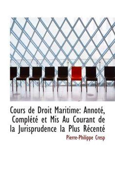 Download free Cours de Droit Maritime: Annotà ComplÃtà et Mis Au Courant de la Jurisprudence la Plus RÃcentà pdf