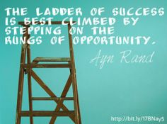 The ladder of success is best climbed by stepping on the rungs of opportunity. Ayn Rand.