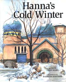 Hanna's Cold Winter. Trish Marx and Barb Knutson. Five In A Row curriculum.