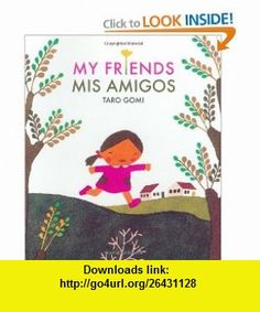 My Friends/Mis Amigos (9780811852043) Taro Gomi , ISBN-10: 0811852040  , ISBN-13: 978-0811852043 ,  , tutorials , pdf , ebook , torrent , downloads , rapidshare , filesonic , hotfile , megaupload , fileserve