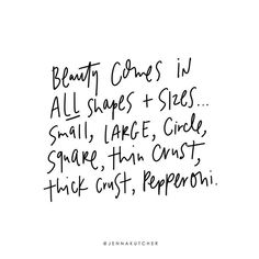 Double tap if you agree that beauty comes in allllll shapes and sizes!  Beauty comes in ALL shapes and sizes. Small, large, circle, square, thin crust, thick crust, pepperoni.  #selflove #motivationalquotes #jennakutcher
