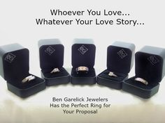 Whoever You Love, Whatever Your Love Story, Ben Garelick Jewelers has the Perfect Ring for Your Proposal. Celebrate Your Love!