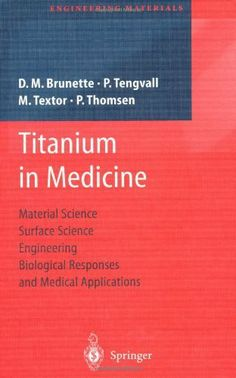 Titanium in medicine : material science, surface science, engineering, biological responses and medical applications / D.M. Brunette ... [et al.]