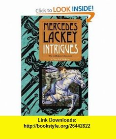 Intrigues Book Two of the Collegium Chronicles (A Valdemar Novel) Mercedes Lackey , ISBN-10: 0756406390  ,  , ASIN: B004KAB3UM , tutorials , pdf , ebook , torrent , downloads , rapidshare , filesonic , hotfile , megaupload , fileserve