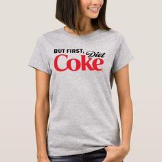 But First, Diet Coke T-shirt, Women's, Size: Adult Light Steel Canada Logo, Design T Shirt, Shirt Designs, Shops, Diet Coke, Just Friends, Christmas Shirts, Adulting, Types Of Shirts