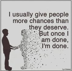 I usually give people more chances..