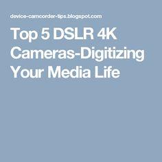 Top 5 DSLR 4K Cameras-Digitizing Your Media Life