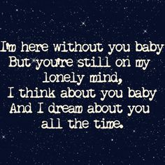 'I'm here without you Baby, but you're still on my lonely mind. I think about you Baby and I dream about you all the time.' - quote from 'Here without you' by 3 Doors Down #lovesong #rock