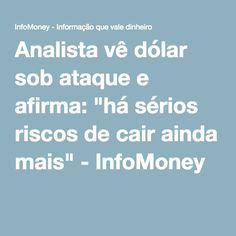 """Analista vê dólar sob ataque e afirma: """"há sérios riscos de cair ainda mais"""" - InfoMoney"""