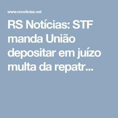 RS Notícias: STF manda União depositar em juízo multa da repatr...