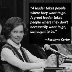 Leader - takes people where they don't necessarily want to go - that's part of what's hard about being a leader.