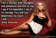 i am a woman with thoughts and questions and shit to say. i say if i'm beautiful. i say if i'm strong. you will not determine my story - i will.