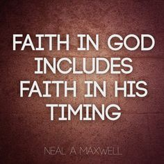 """Quote by Neal Maxwell on the true meaning of faith. """"Faith in God includes faith in His timing."""""""