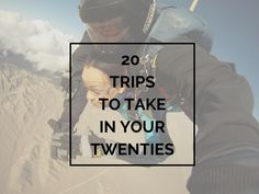 The 20 best trips to take in your 20's The Eurotrip Let's start with the old and faithful. One...