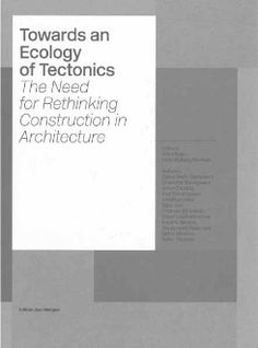 Towards an Ecology of Tectonics -  The Need for Rethinking Construction in Architecture