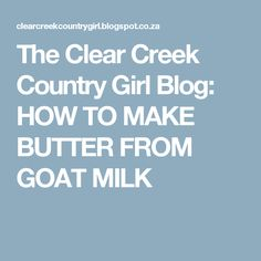 The Clear Creek Country Girl Blog: HOW TO MAKE BUTTER FROM GOAT MILK