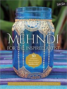 Amazon.com: Mehndi for the Inspired Artist: 50 contemporary patterns & projects inspired by traditional henna art (9781633222410): Heather Caunt-Nulton, Alex Morgan, Iqra Qureshi, Sonia Sumaira: Books