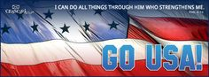 Go USA!!!  I can do all things through Him who strengthens me.   Philippians 4:13