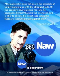 George Orwell http://www.scotlandsaysnaw.com/resources/campaign-posters/
