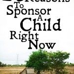 28 Reasons To Sponsor A Child Right Now...