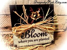 Bloom Where You Are Planted Sign ,  Wood Sign , Plaque With Burlap , Block , Graduation Gift , Metal Flower